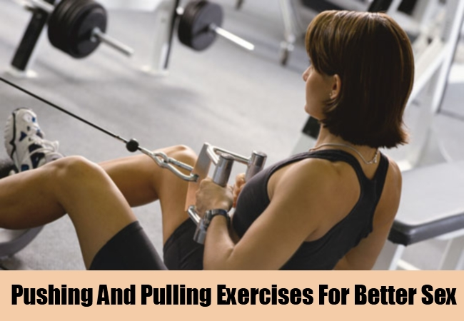 Pushing And Pulling Exercises For Better Sex